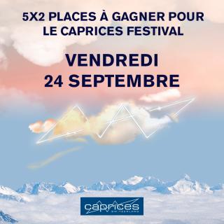 """Gagnez 5x2 places pour le """" CAPRICES FESTIVAL """" du vendredi 24 septembre !"""